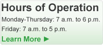 Hours of Operation: Monday - Thursday 7am - 6pm and Friday 7am - 5pm. Click to Learn More!