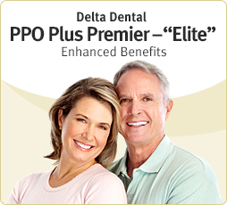 "Delta Dental PPO Plus Premier ""Elite"" with Enhanced Benefits."