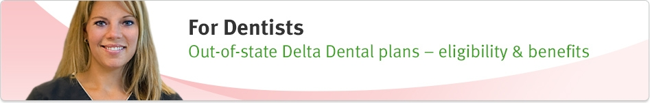 Out-of-State Delta Dental Plans – Eligibility & Benefits