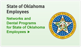 State of Oklahoma Employees: Networks and Dental Programs for State of Oklahoma Employees.