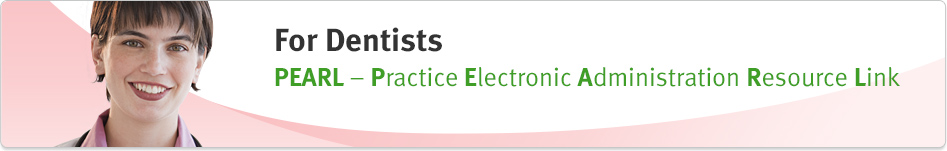 For Dentists: PEARL - Practice Electronic Administration Resource Link.