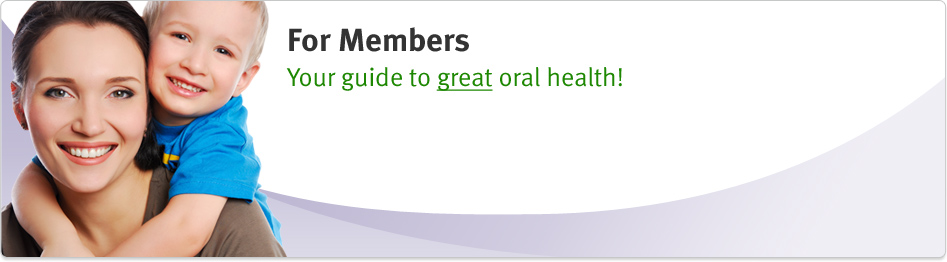 For Members: Your guide to great oral health!