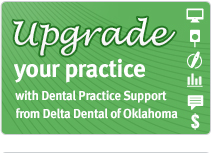 Upgrade Your Practice with Dental Practice Support from Delta Dental of Oklahoma